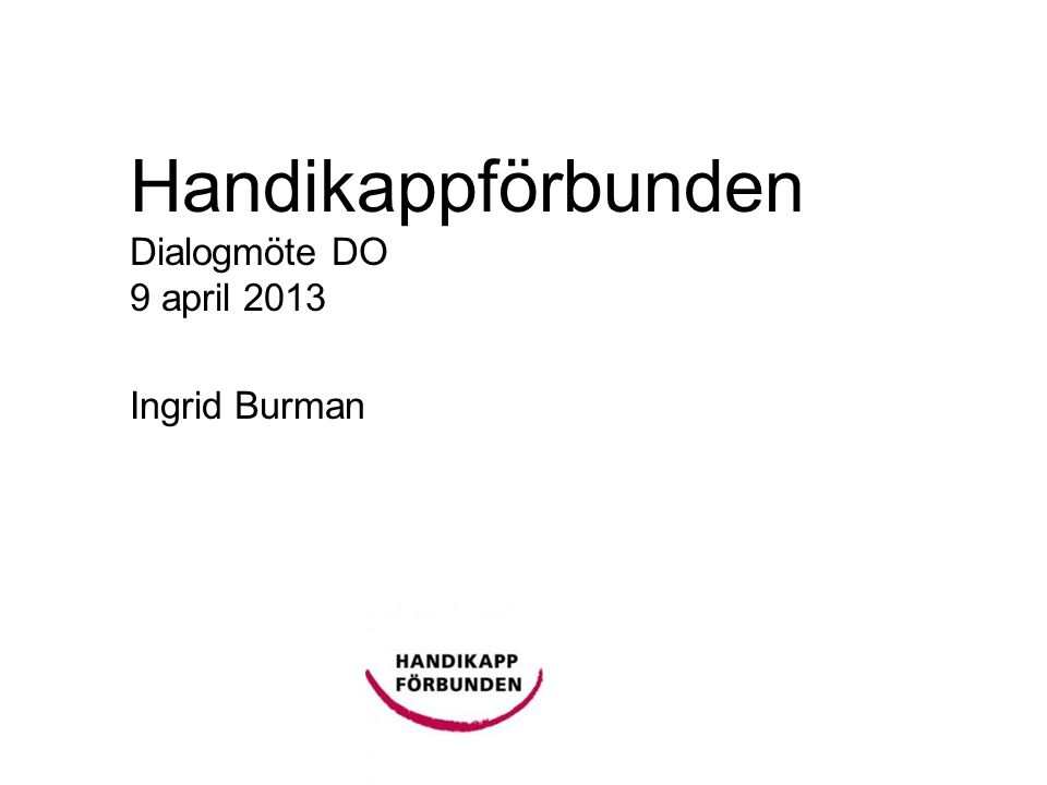 Handikappförbunden Dialogmöte DO 9 april 2013 Ingrid Burman