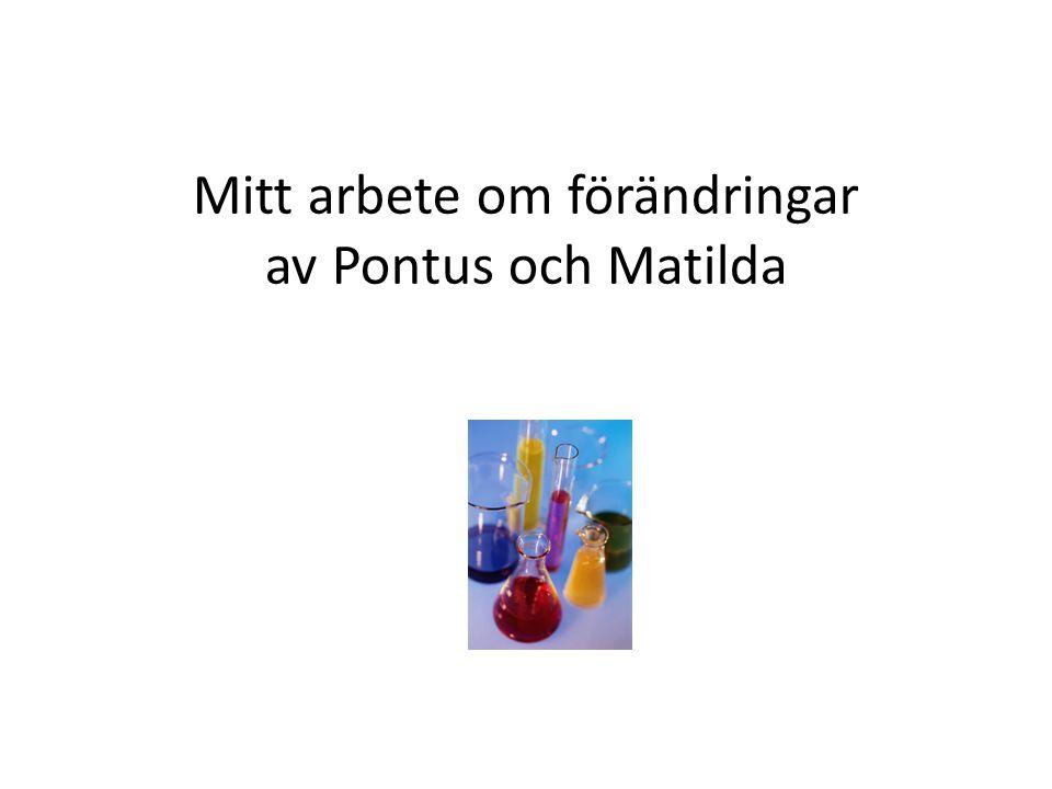 Mitt arbete om förändringar av Pontus och Matilda