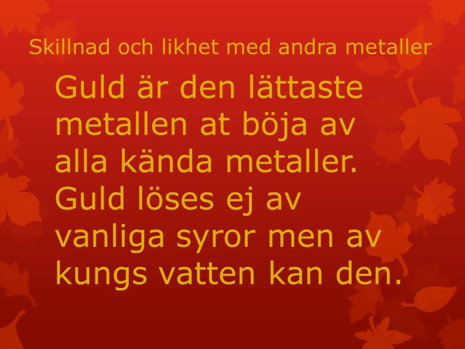 Skillnad och likhet med andra metaller Guld är den lättaste metallen at böja av alla kända metaller.