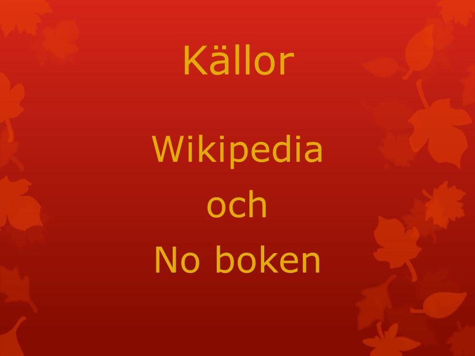 Källor Wikipedia och No boken