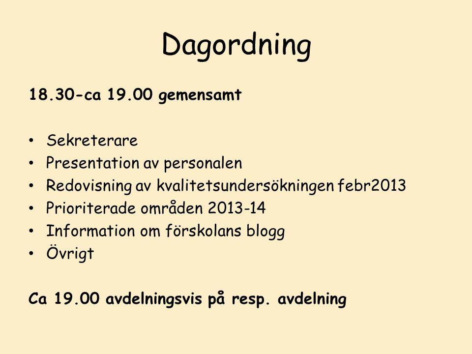 Dagordning 18.30-ca 19.00 gemensamt Sekreterare Presentation av personalen Redovisning av kvalitetsundersökningen febr2013 Prioriterade områden 2013-14 Information om förskolans blogg Övrigt Ca 19.00 avdelningsvis på resp.