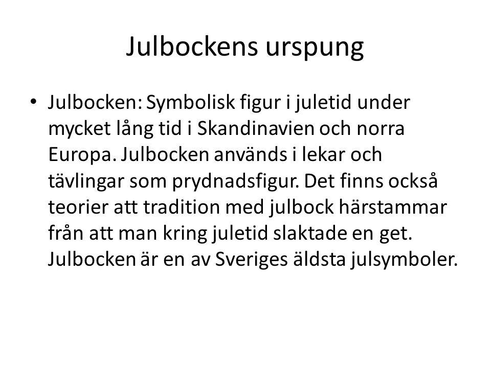 Julbocken i gudavärden Julbocken är en av Sveriges äldsta julsymboler.