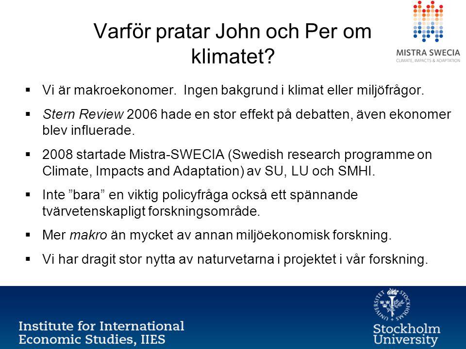 Varför pratar John och Per om klimatet?  Vi är makroekonomer. Ingen bakgrund i klimat eller miljöfrågor.  Stern Review 2006 hade en stor effekt på d