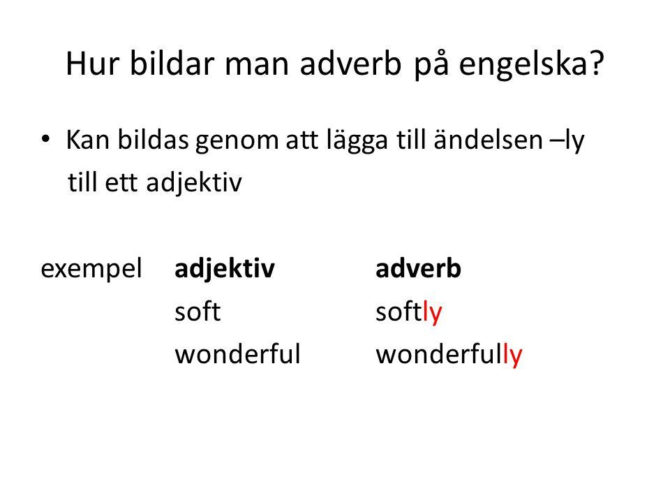 Hur bildar man adverb på engelska? Kan bildas genom att lägga till ändelsen –ly till ett adjektiv exempel adjektivadverb softsoftly wonderfulwonderful