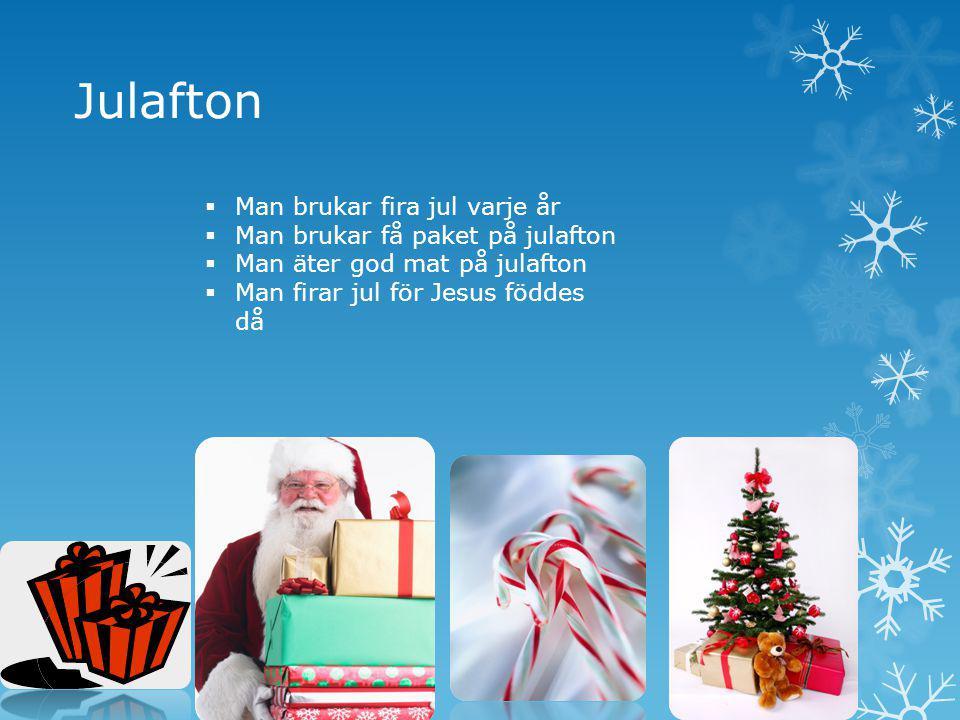 Julafton  Man brukar fira jul varje år  Man brukar få paket på julafton  Man äter god mat på julafton  Man firar jul för Jesus föddes då