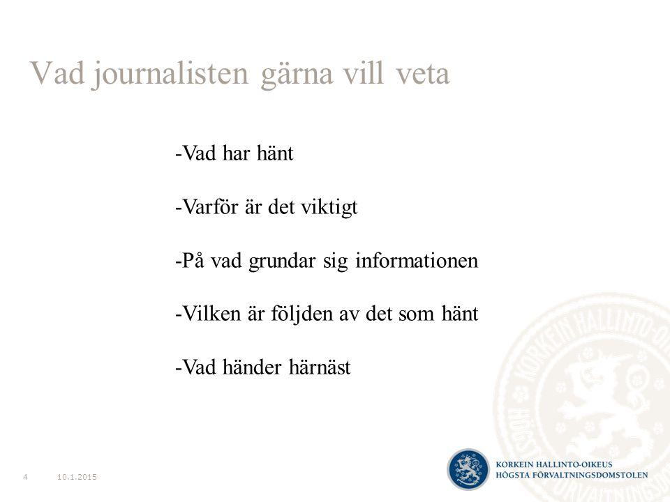Vad journalisten gärna vill veta 10.1.20154 -Vad har hänt -Varför är det viktigt -På vad grundar sig informationen -Vilken är följden av det som hänt -Vad händer härnäst