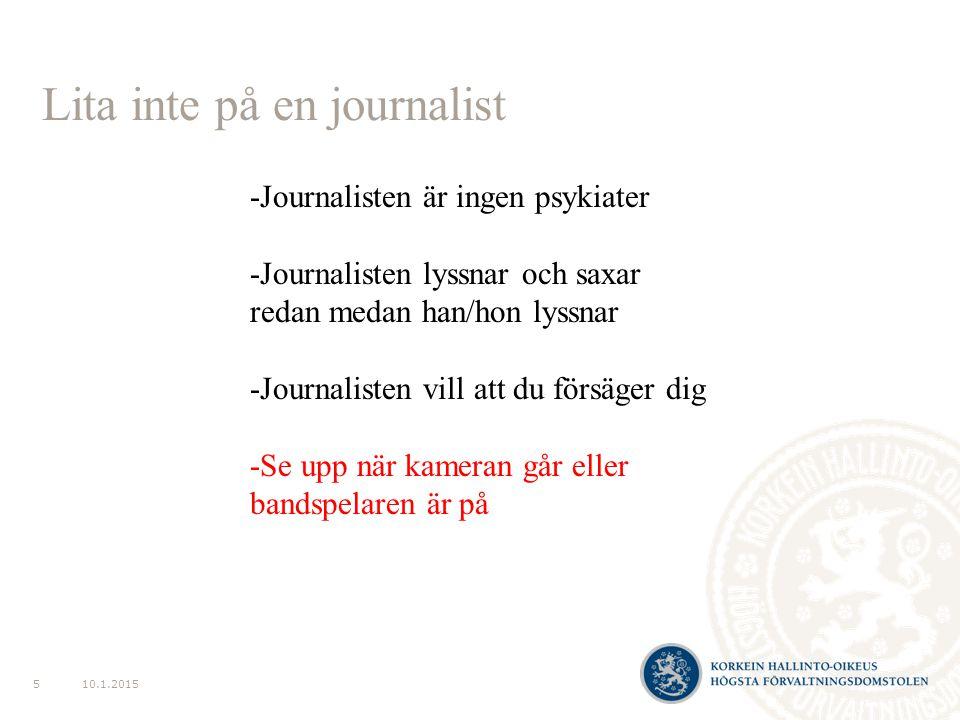 Lita inte på en journalist 10.1.20155 -Journalisten är ingen psykiater -Journalisten lyssnar och saxar redan medan han/hon lyssnar -Journalisten vill att du försäger dig -Se upp när kameran går eller bandspelaren är på