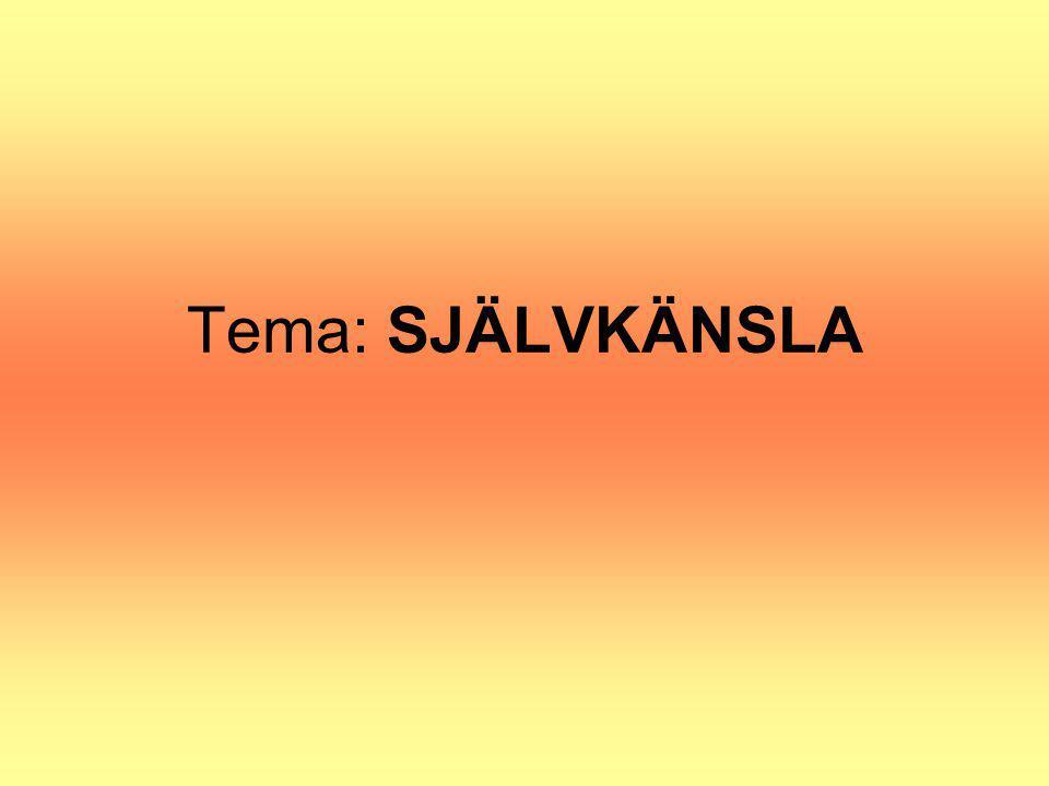 Tema: SJÄLVKÄNSLA