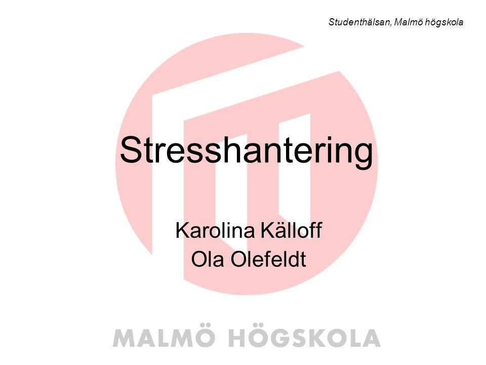 Stresshantering Karolina Källoff Ola Olefeldt Studenthälsan, Malmö högskola