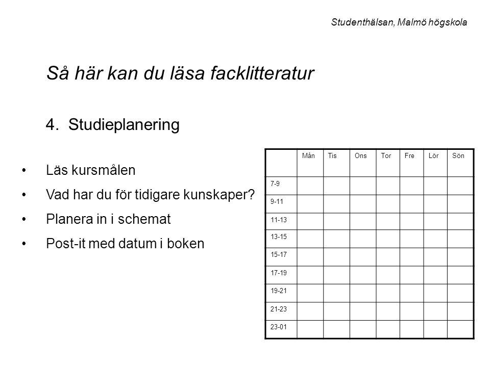 Så här kan du läsa facklitteratur 4. Studieplanering Läs kursmålen Vad har du för tidigare kunskaper? Planera in i schemat Post-it med datum i boken M