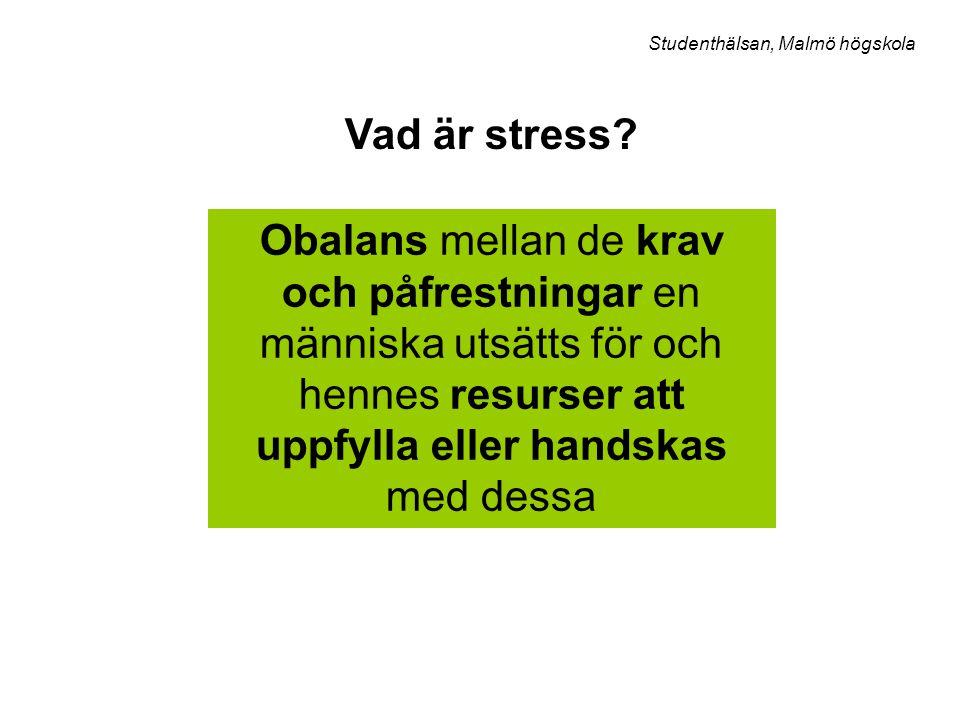 Obalans mellan de krav och påfrestningar en människa utsätts för och hennes resurser att uppfylla eller handskas med dessa Studenthälsan, Malmö högsko