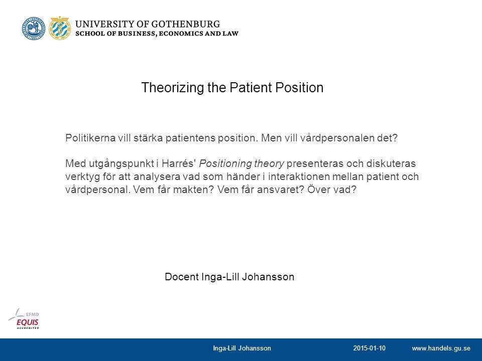 www.handels.gu.se Docent Inga-Lill Johansson Politikerna vill stärka patientens position. Men vill vårdpersonalen det? Med utgångspunkt i Harrés' Posi
