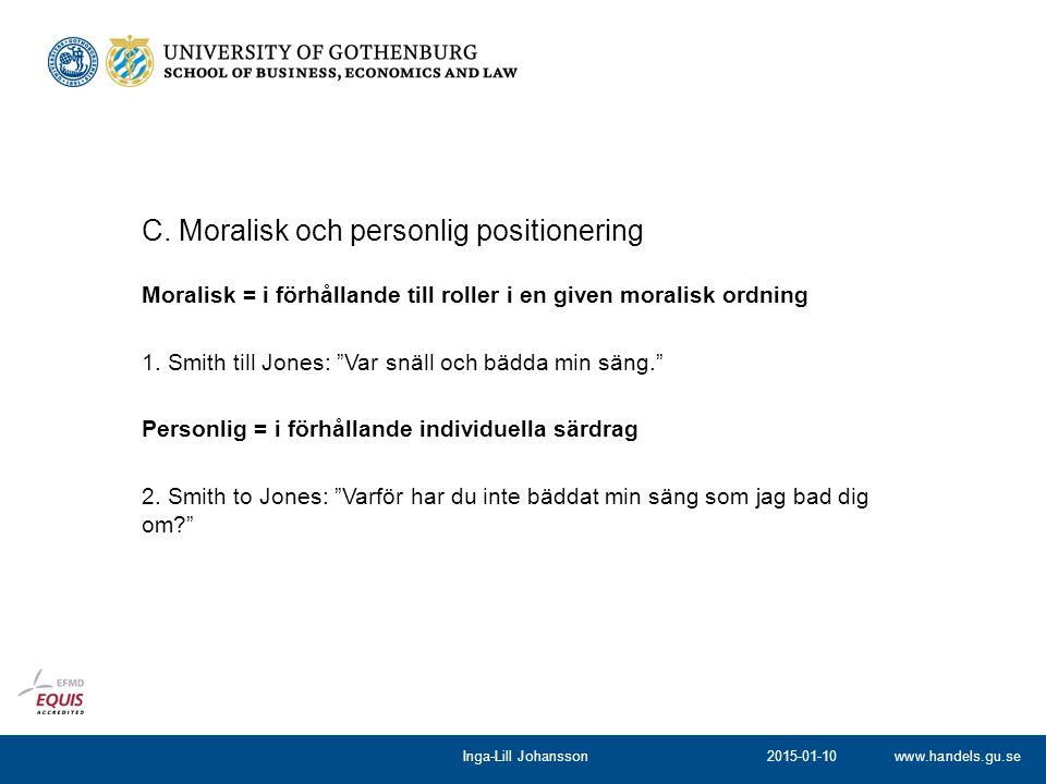 """www.handels.gu.se Moralisk = i förhållande till roller i en given moralisk ordning 1. Smith till Jones: """"Var snäll och bädda min säng."""" Personlig = i"""