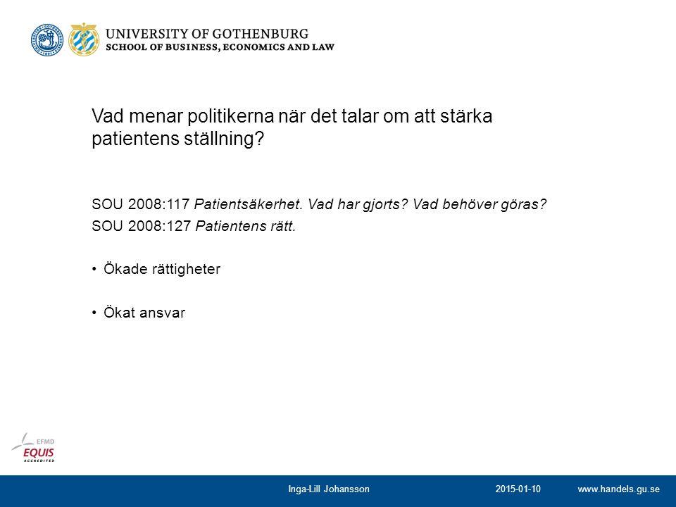 www.handels.gu.se Vad menar politikerna när det talar om att stärka patientens ställning? SOU 2008:117 Patientsäkerhet. Vad har gjorts? Vad behöver gö