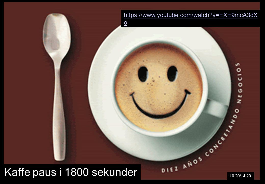 Kaffe paus i 1800 sekunder 10:20/14:20 https://www.youtube.com/watch v=EXE9mcA3dX o