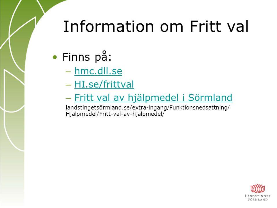 Information om Fritt val Finns på: – hmc.dll.se hmc.dll.se – HI.se/frittval HI.se/frittval – Fritt val av hjälpmedel i Sörmland Fritt val av hjälpmede