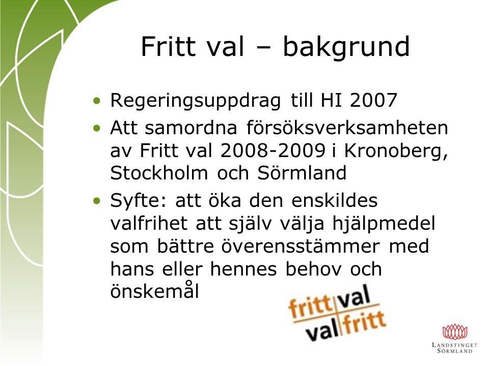 Fritt val – bakgrund Regeringsuppdrag till HI 2007 Att samordna försöksverksamheten av Fritt val 2008-2009 i Kronoberg, Stockholm och Sörmland Syfte: