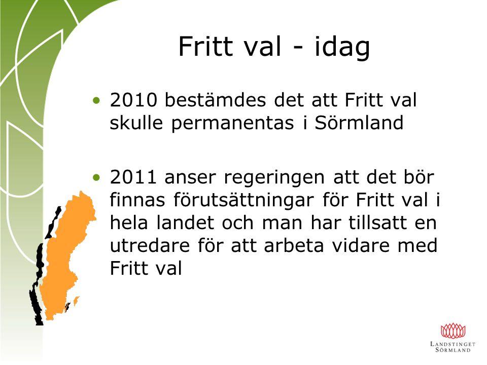 Fritt val - idag 2010 bestämdes det att Fritt val skulle permanentas i Sörmland 2011 anser regeringen att det bör finnas förutsättningar för Fritt val