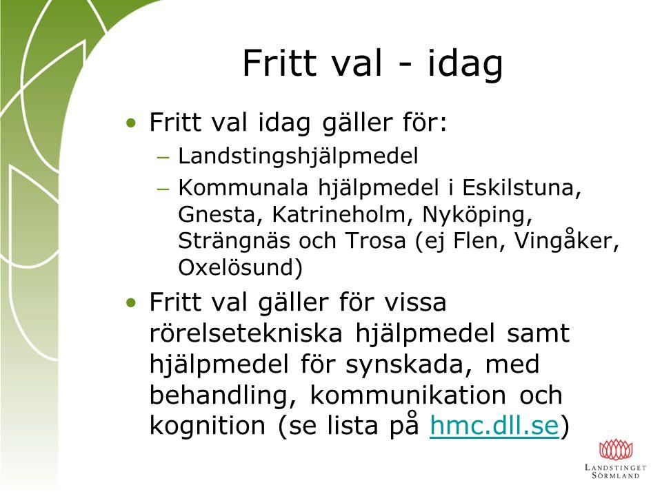 Fritt val - idag Fritt val idag gäller för: – Landstingshjälpmedel – Kommunala hjälpmedel i Eskilstuna, Gnesta, Katrineholm, Nyköping, Strängnäs och T