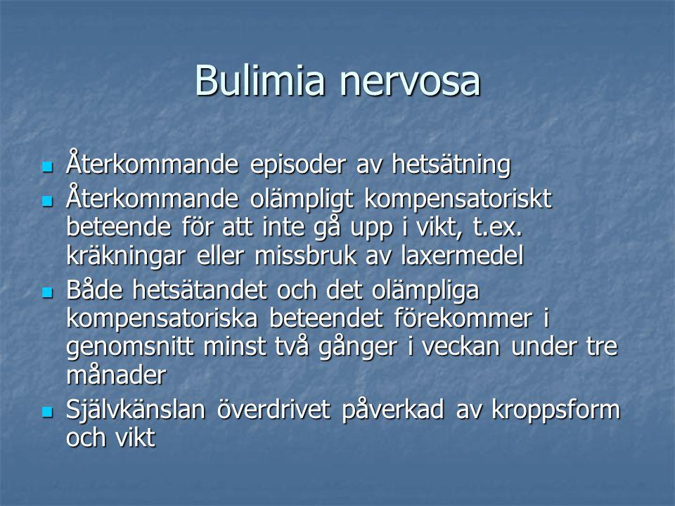 Bulimia nervosa Återkommande episoder av hetsätning Återkommande episoder av hetsätning Återkommande olämpligt kompensatoriskt beteende för att inte gå upp i vikt, t.ex.