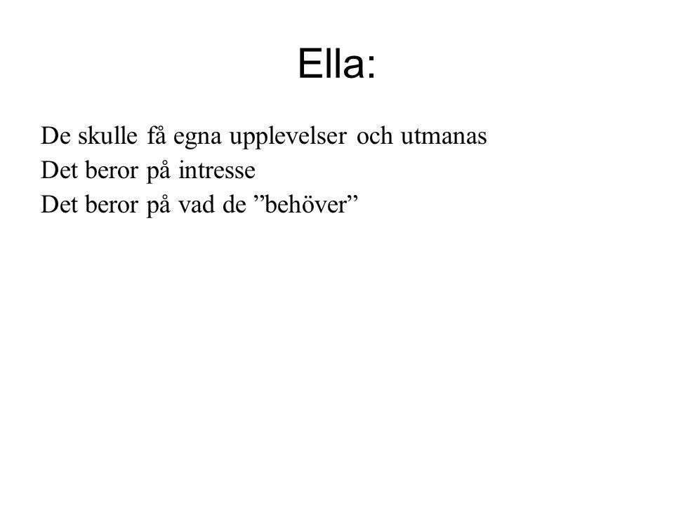 """Ella: De skulle få egna upplevelser och utmanas Det beror på intresse Det beror på vad de """"behöver"""""""