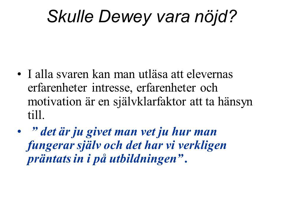 Skulle Dewey vara nöjd? I alla svaren kan man utläsa att elevernas erfarenheter intresse, erfarenheter och motivation är en självklarfaktor att ta hän