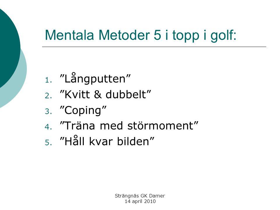 """Strängnäs GK Damer 14 april 2010 Mentala Metoder 5 i topp i golf: 1. """"Långputten"""" 2. """"Kvitt & dubbelt"""" 3. """"Coping"""" 4. """"Träna med störmoment"""" 5. """"Håll"""