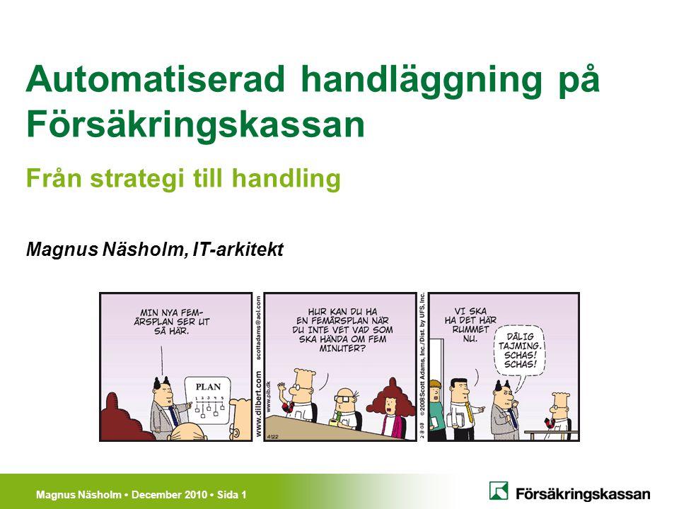 Magnus Näsholm December 2010 Sida 1 Automatiserad handläggning på Försäkringskassan Från strategi till handling Magnus Näsholm, IT-arkitekt