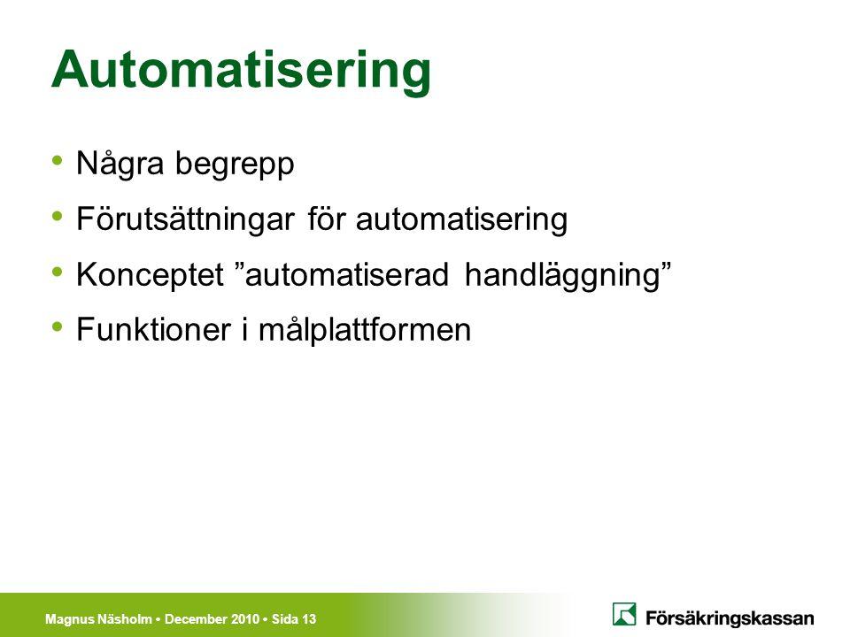 """Magnus Näsholm December 2010 Sida 13 Automatisering Några begrepp Förutsättningar för automatisering Konceptet """"automatiserad handläggning"""" Funktioner"""