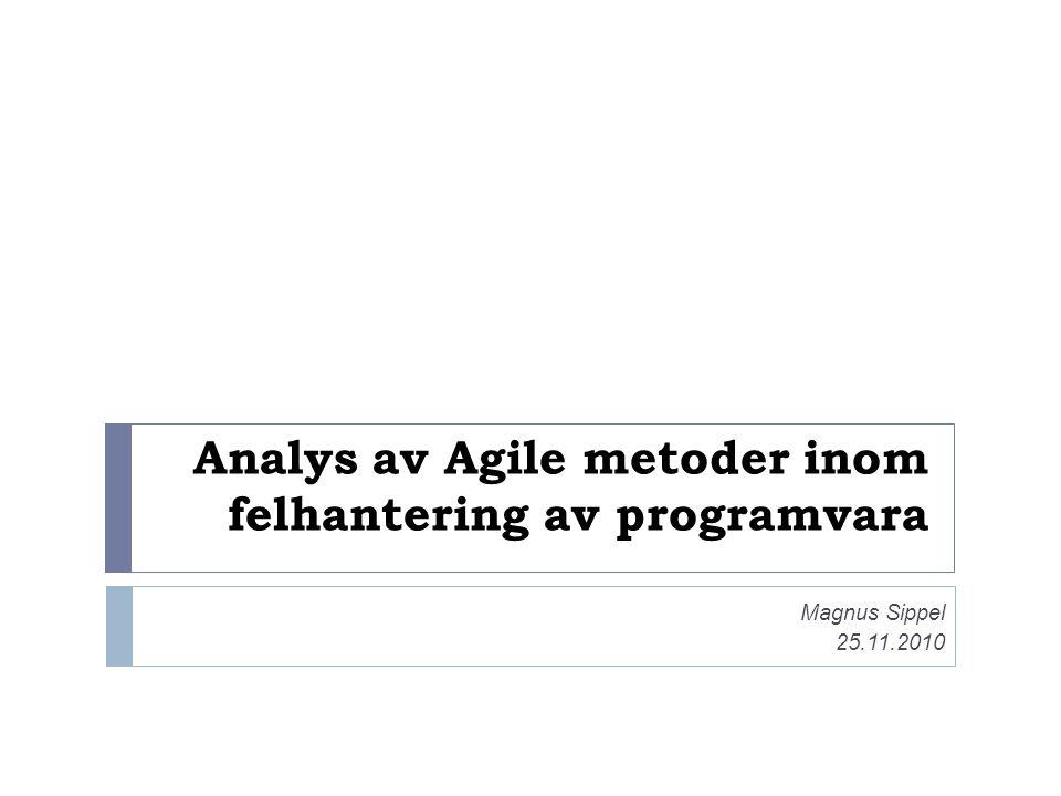 Analys av Agile metoder inom felhantering av programvara Magnus Sippel 25.11.2010