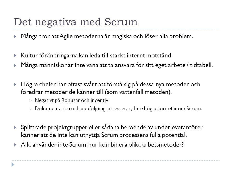 Det negativa med Scrum  Många tror att Agile metoderna är magiska och löser alla problem.  Kultur förändringarna kan leda till starkt internt motstå