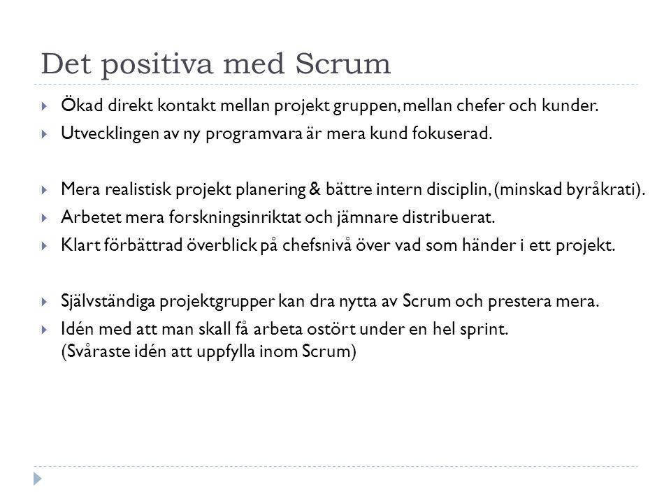 Det positiva med Scrum  Ökad direkt kontakt mellan projekt gruppen, mellan chefer och kunder.  Utvecklingen av ny programvara är mera kund fokuserad