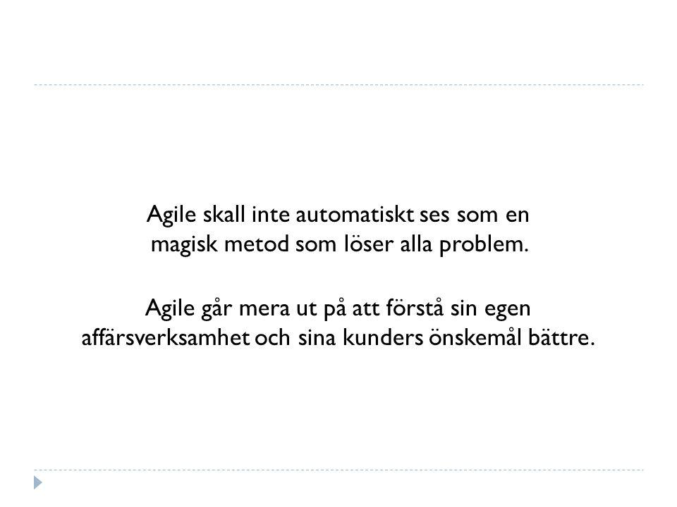 Agile skall inte automatiskt ses som en magisk metod som löser alla problem. Agile går mera ut på att förstå sin egen affärsverksamhet och sina kunder