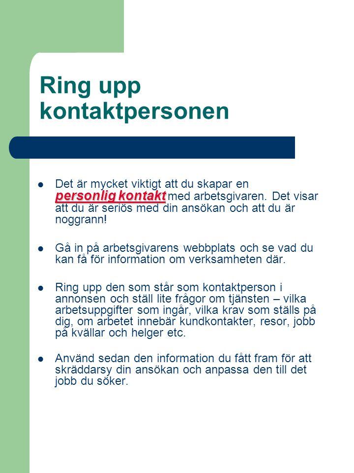 Ring upp kontaktpersonen personlig kontakt Det är mycket viktigt att du skapar en personlig kontakt med arbetsgivaren.