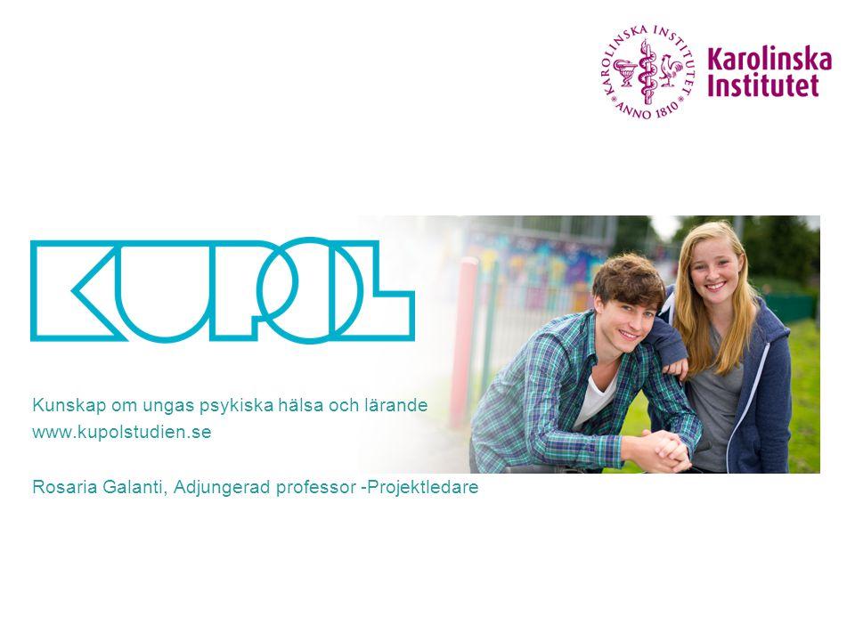 Kunskap om ungas psykiska hälsa och lärande www.kupolstudien.se Rosaria Galanti, Adjungerad professor -Projektledare