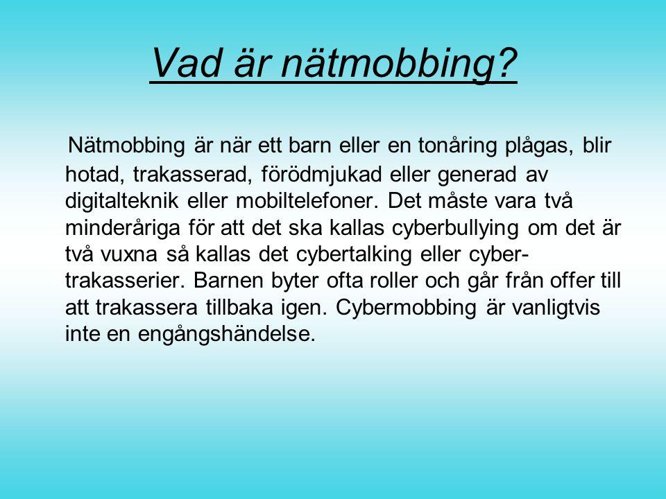 Vad är nätmobbing? Nätmobbing är när ett barn eller en tonåring plågas, blir hotad, trakasserad, förödmjukad eller generad av digitalteknik eller mobi