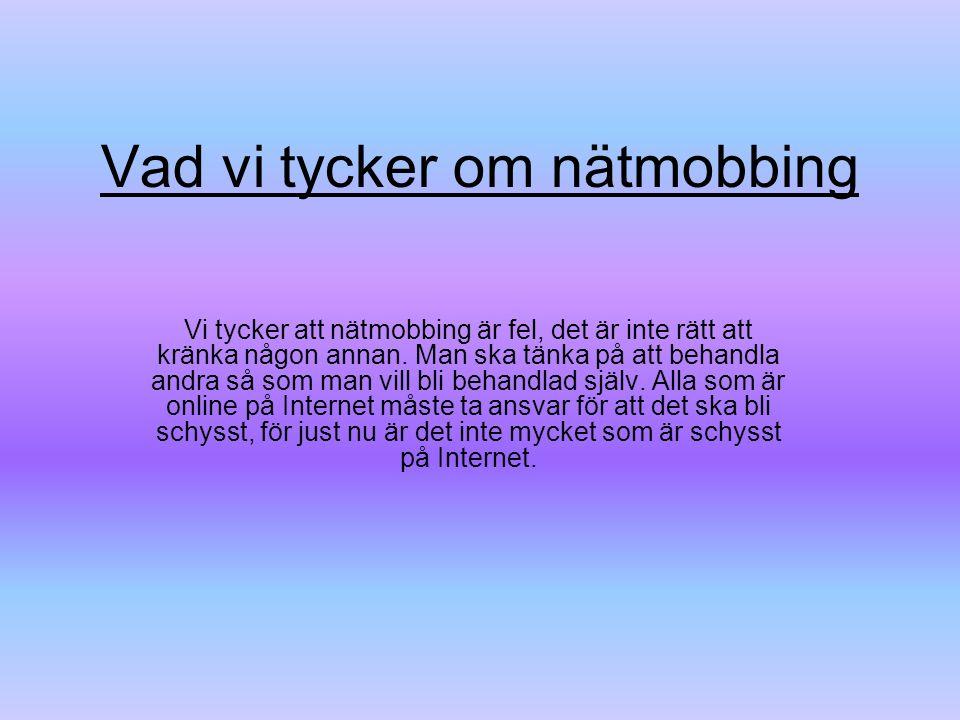 Källor: SvD http://www.stopcyberbullying.org/what_is_cyberbullying_exac tly.html www.flickr.com Av: Jenny Anna Gohar Markus