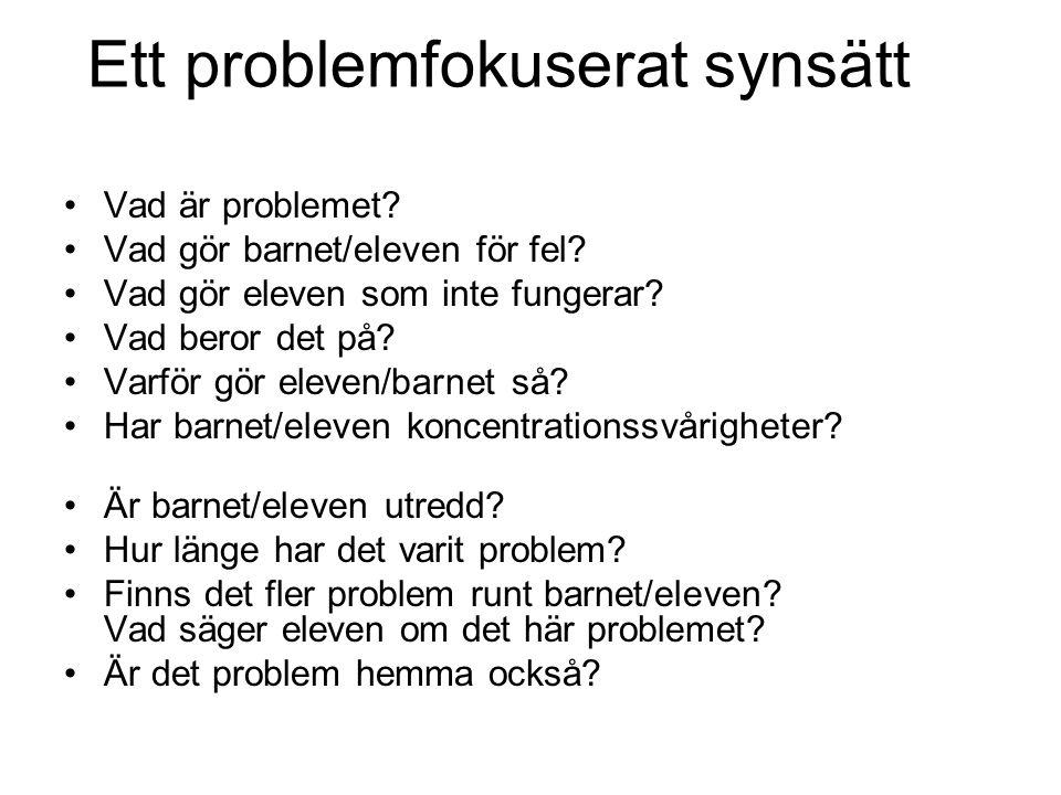 Ett problemfokuserat synsätt Vad är problemet.Vad gör barnet/eleven för fel.