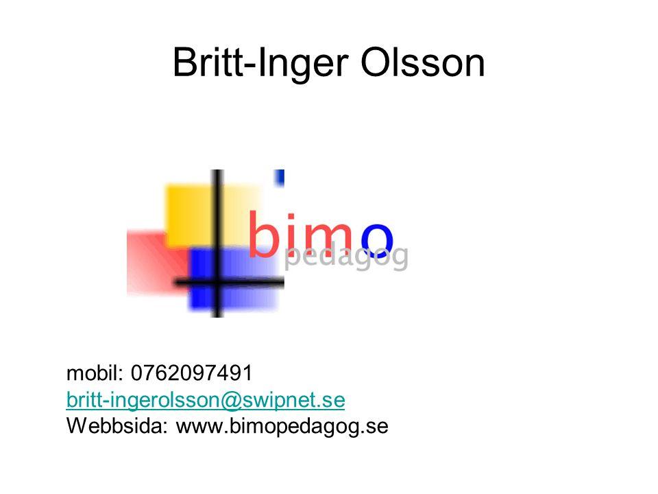 Britt-Inger Olsson mobil: 0762097491 britt-ingerolsson@swipnet.se Webbsida: www.bimopedagog.se