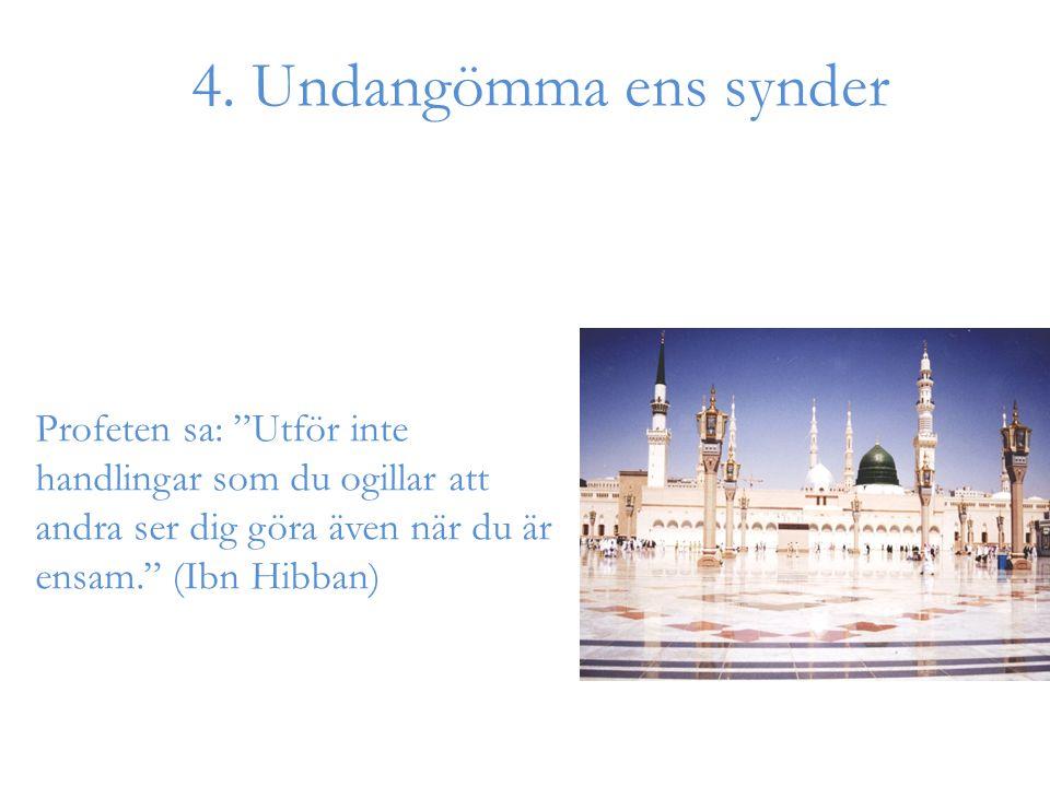 """4. Undangömma ens synder Profeten sa: """"Utför inte handlingar som du ogillar att andra ser dig göra även när du är ensam."""" (Ibn Hibban)"""