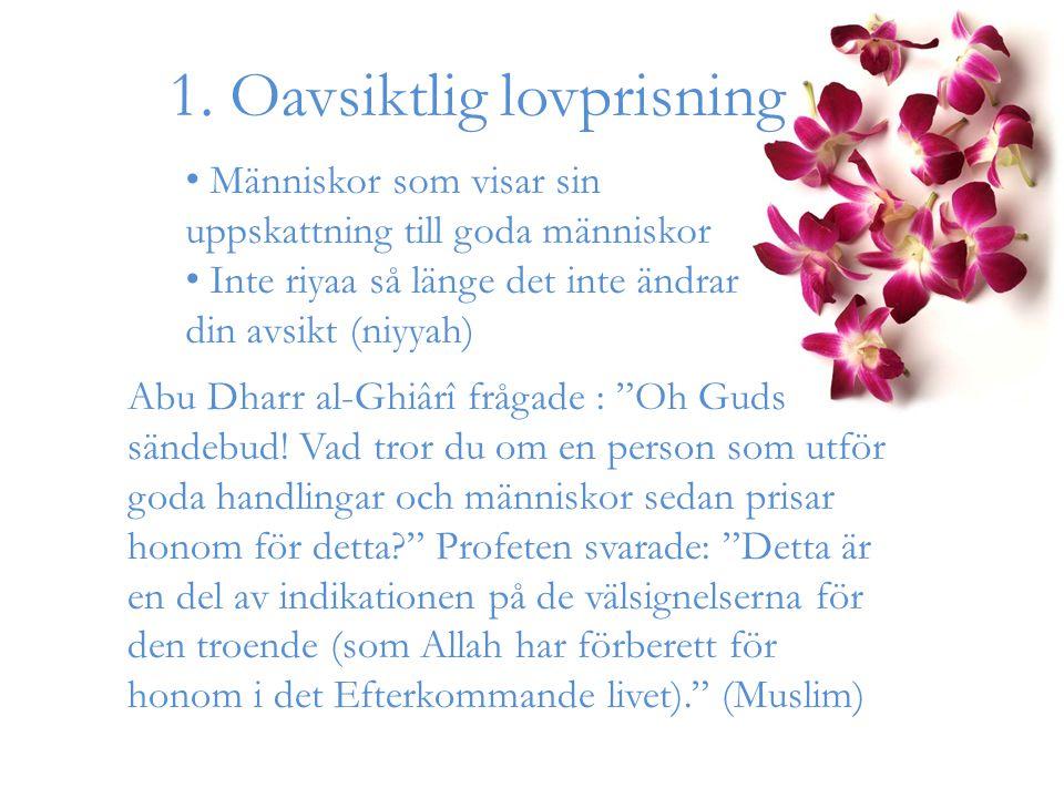 Människor som visar sin uppskattning till goda människor Inte riyaa så länge det inte ändrar din din avsikt (niyyah) 1. Oavsiktlig lovprisning Abu Dha