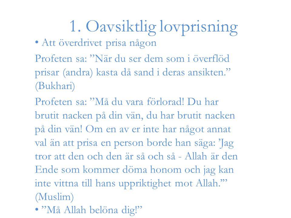 """1. Oavsiktlig lovprisning Att överdrivet prisa någon Profeten sa: """"När du ser dem som i överflöd prisar (andra) kasta då sand i deras ansikten."""" (Bukh"""