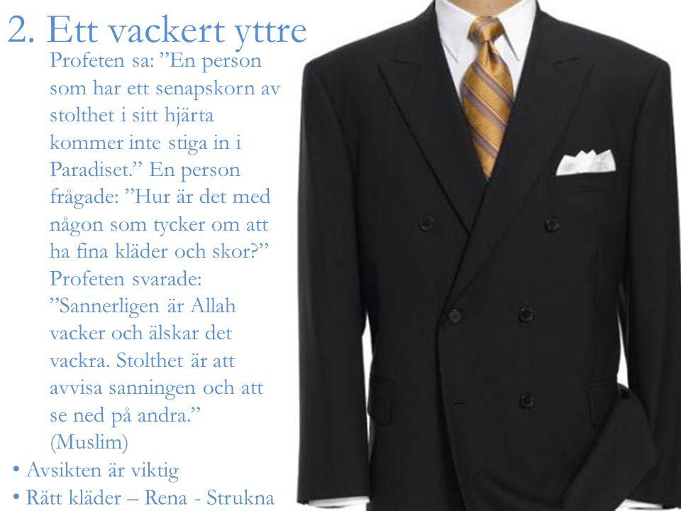 """2. Ett vackert yttre Avsikten är viktig Rätt kläder – Rena - Strukna Profeten sa: """"En person som har ett senapskorn av stolthet i sitt hjärta kommer i"""