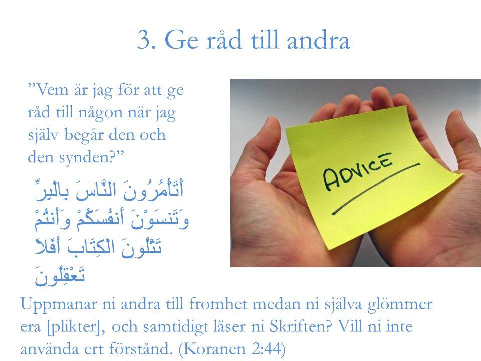 """""""Vem är jag för att ge råd till någon när jag själv begår den och den synden?"""" 3. Ge råd till andra Uppmanar ni andra till fromhet medan ni själva glö"""