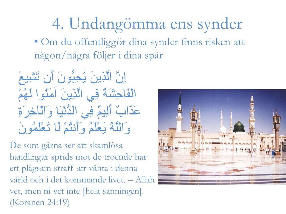 4. Undangömma ens synder De som gärna ser att skamlösa handlingar sprids mot de troende har ett plågsam straff att vänta i denna värld och i det komma