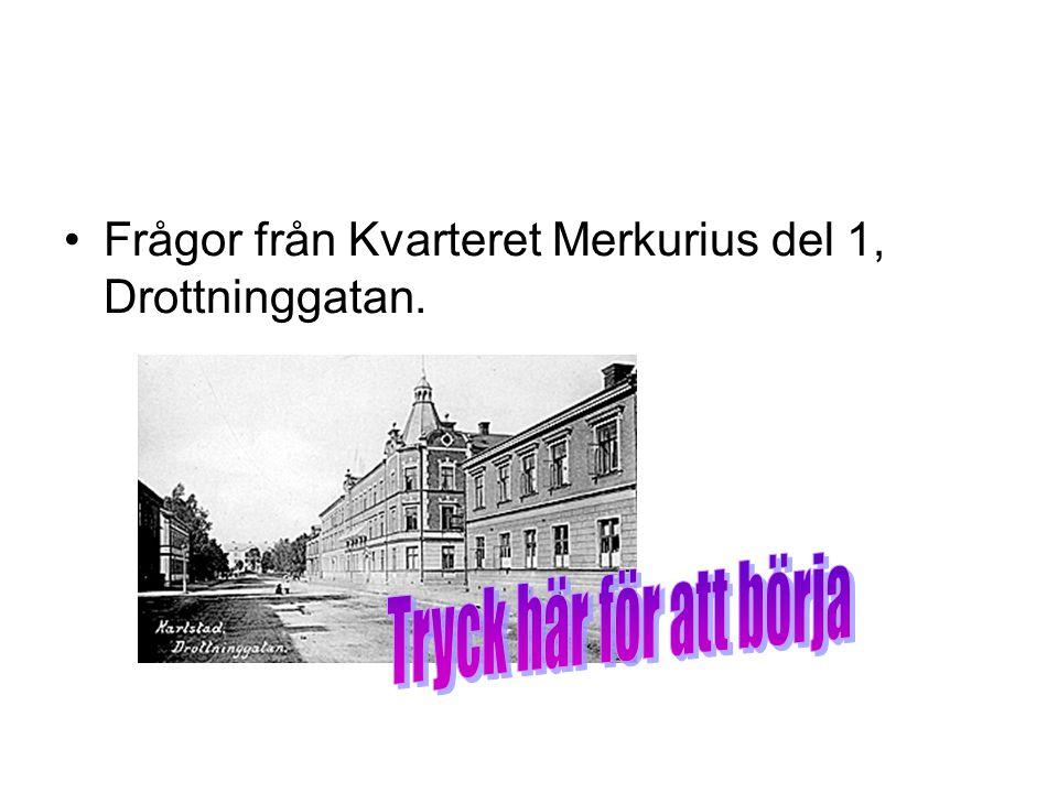 Frågor från Kvarteret Merkurius del 1, Drottninggatan.