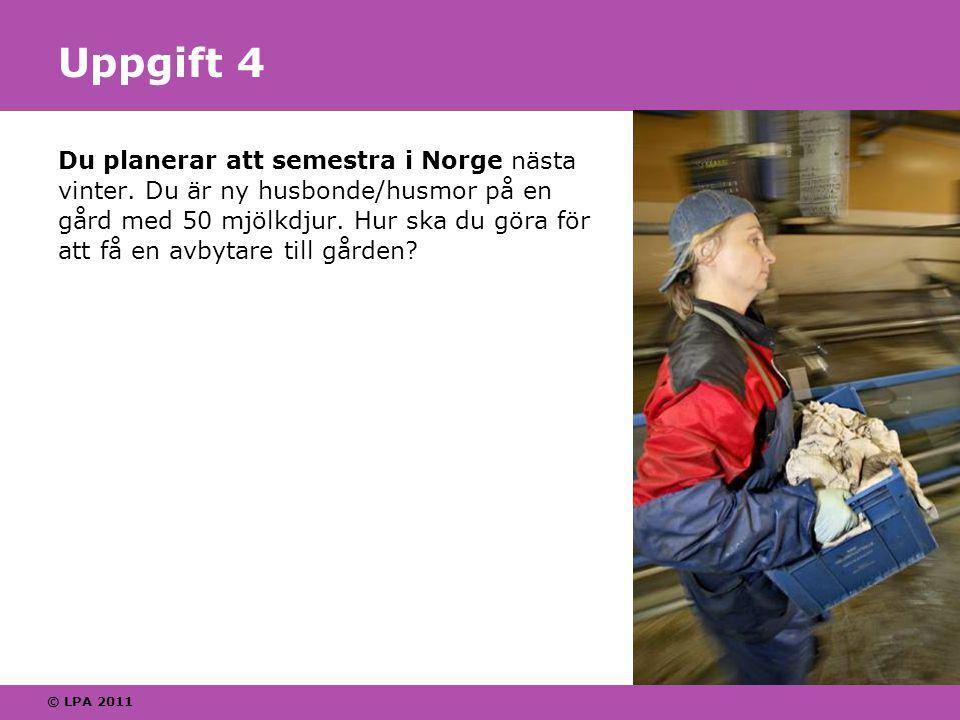 © LPA 2011 Uppgift 4 Du planerar att semestra i Norge nästa vinter.