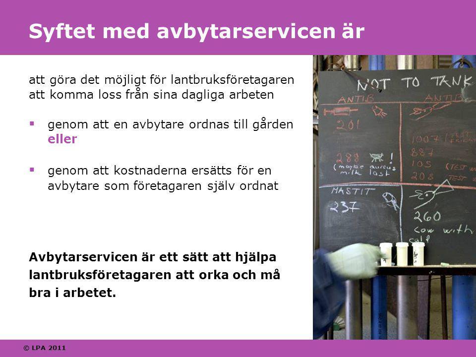 © LPA 2011 Avbytarservice är Semester  för dem som bedriver husdjursskötsel Vikariehjälp  en avbytare vikarierar t.ex.