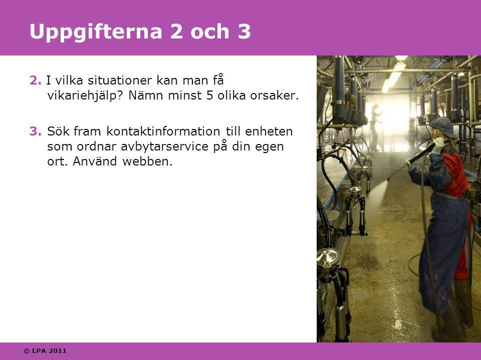 © LPA 2011 Uppgifterna 2 och 3 2. I vilka situationer kan man få vikariehjälp.