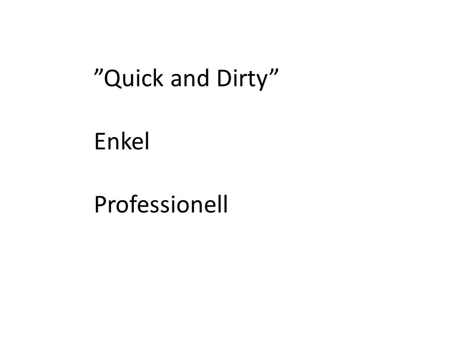 """Quick and Dirty"" Enkel Professionell"